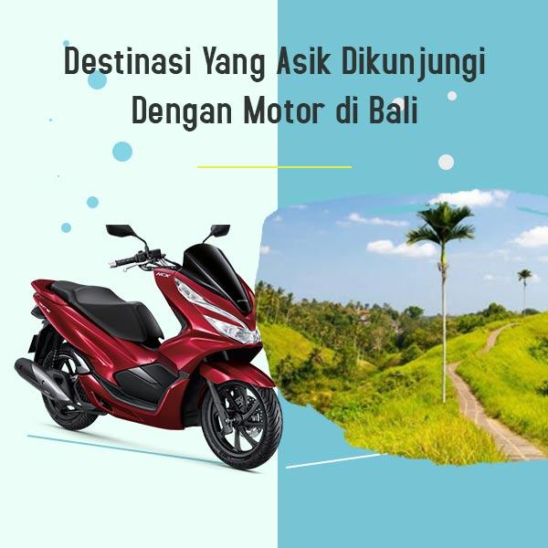 Destinasi yang Asik Dikunjungi dengan Motor