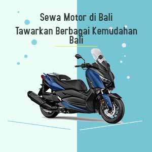 Sewa Motor di Bali Tawarkan Berbagai Kemudahan